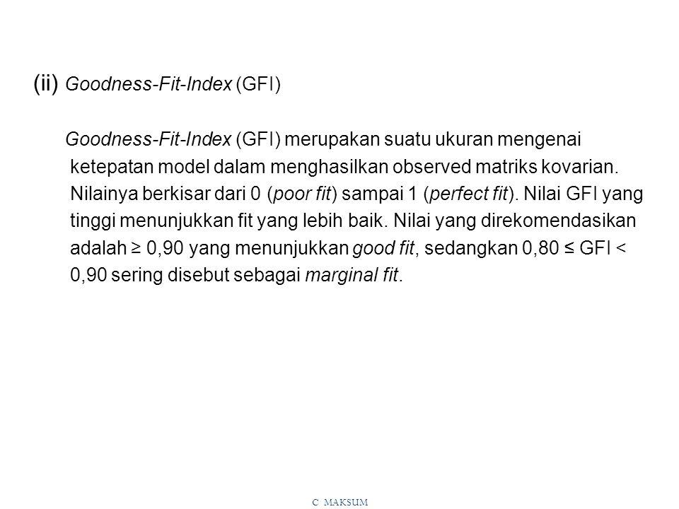 (ii) Goodness-Fit-Index (GFI) Goodness-Fit-Index (GFI) merupakan suatu ukuran mengenai ketepatan model dalam menghasilkan observed matriks kovarian.