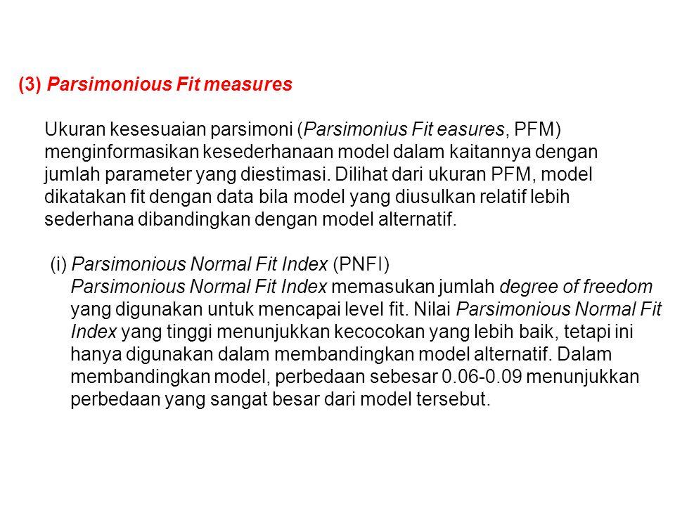 (3) Parsimonious Fit measures Ukuran kesesuaian parsimoni (Parsimonius Fit easures, PFM) menginformasikan kesederhanaan model dalam kaitannya dengan jumlah parameter yang diestimasi.