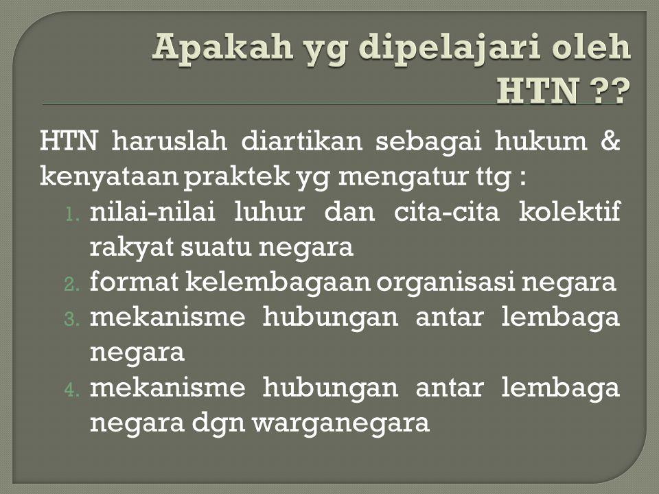 HTN haruslah diartikan sebagai hukum & kenyataan praktek yg mengatur ttg : 1. nilai-nilai luhur dan cita-cita kolektif rakyat suatu negara 2. format k