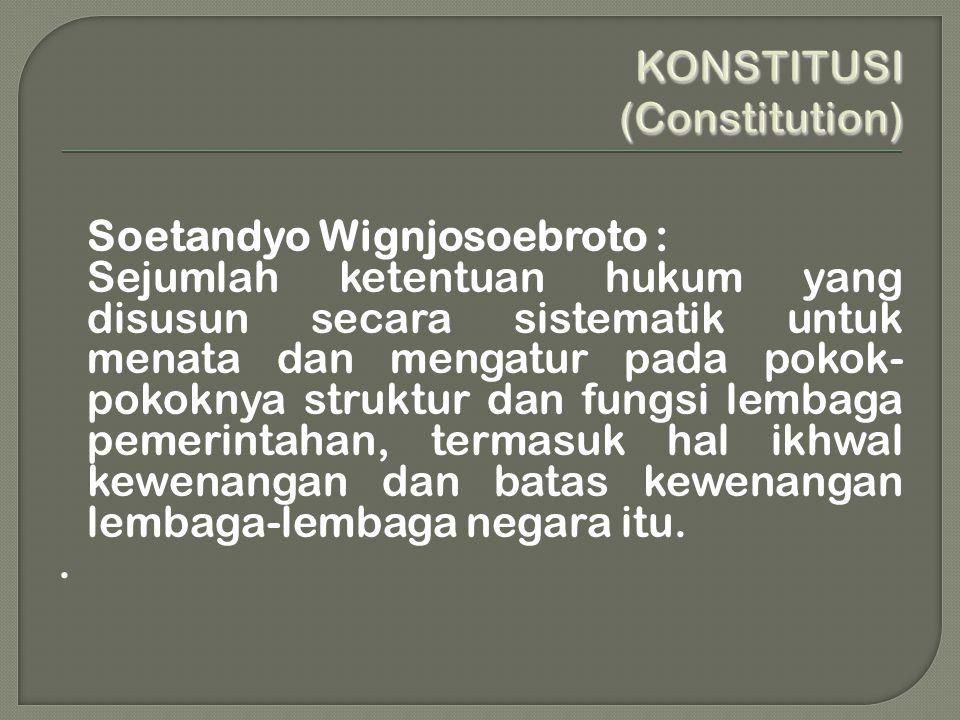 Soetandyo Wignjosoebroto : Sejumlah ketentuan hukum yang disusun secara sistematik untuk menata dan mengatur pada pokok- pokoknya struktur dan fungsi lembaga pemerintahan, termasuk hal ikhwal kewenangan dan batas kewenangan lembaga-lembaga negara itu..