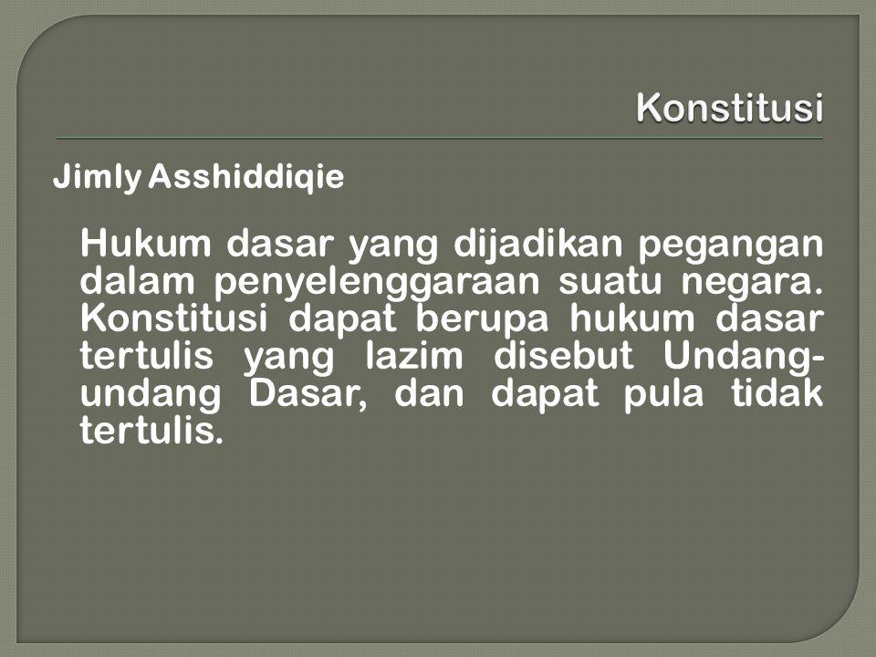 Jimly Asshiddiqie Hukum dasar yang dijadikan pegangan dalam penyelenggaraan suatu negara.