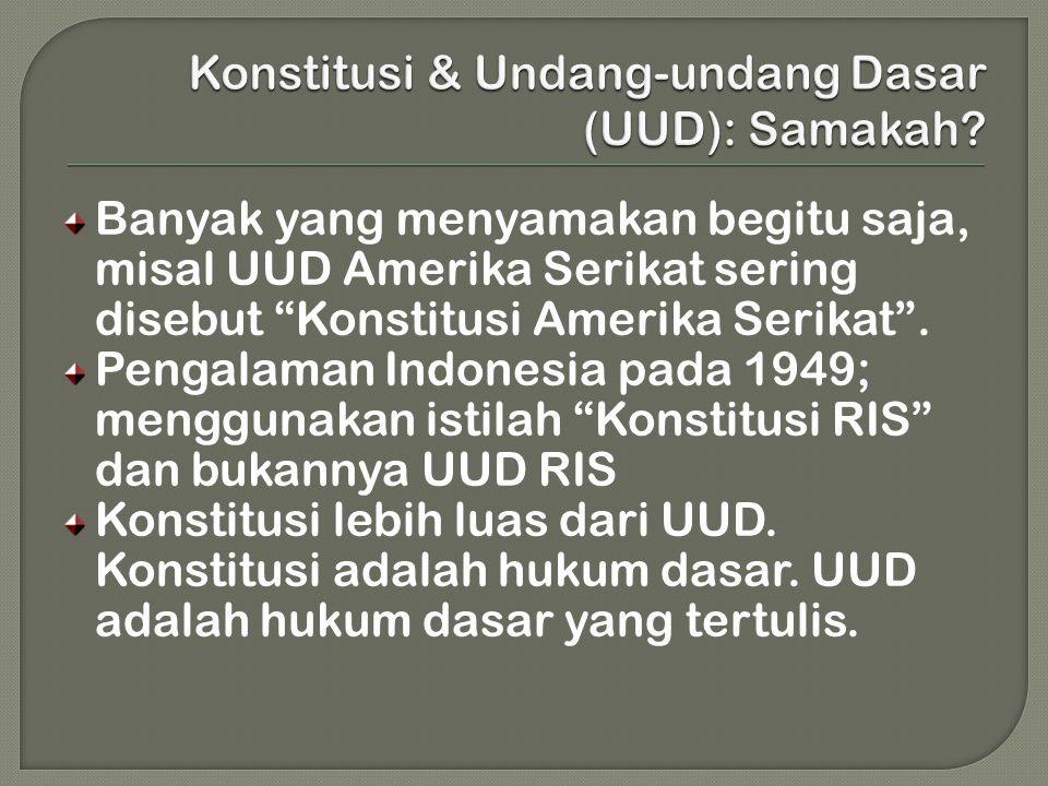 """Banyak yang menyamakan begitu saja, misal UUD Amerika Serikat sering disebut """"Konstitusi Amerika Serikat"""". Pengalaman Indonesia pada 1949; menggunakan"""