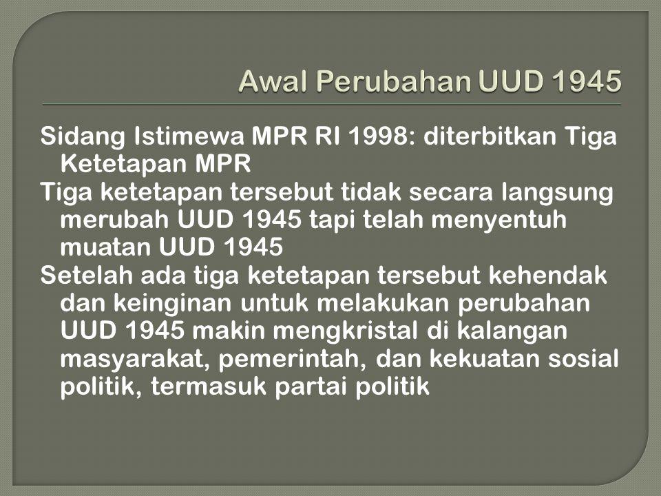 Sidang Istimewa MPR RI 1998: diterbitkan Tiga Ketetapan MPR Tiga ketetapan tersebut tidak secara langsung merubah UUD 1945 tapi telah menyentuh muatan