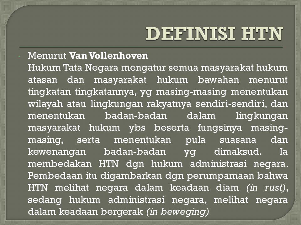 Menurut Van Vollenhoven Hukum Tata Negara mengatur semua masyarakat hukum atasan dan masyarakat hukum bawahan menurut tingkatan tingkatannya, yg masin