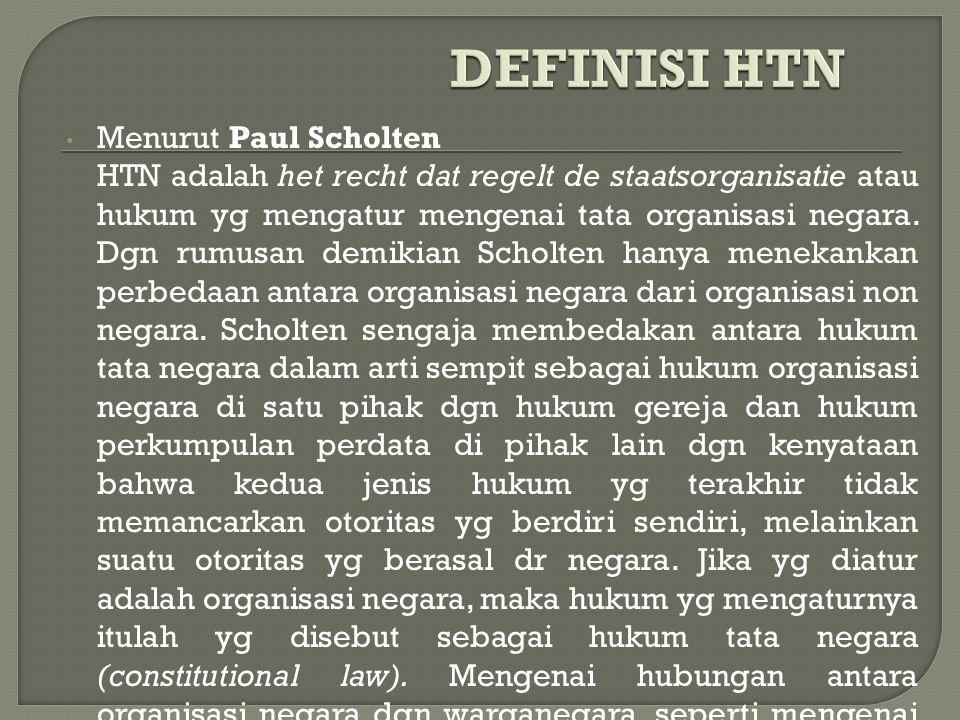 Menurut Paul Scholten HTN adalah het recht dat regelt de staatsorganisatie atau hukum yg mengatur mengenai tata organisasi negara.