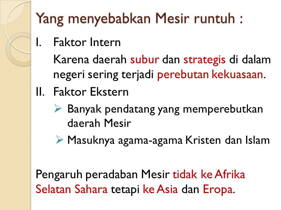  Merupakan dampak dari faktor intern :  Daerah subur  Posisi strategis Akibatnya dari waktu-waktu terjadi asimilasi sehingga peradaban Mesir bisa tumbuh mencapai puncaknya.