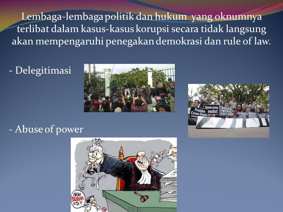 Lembaga-lembaga politik dan hukum yang oknumnya terlibat dalam kasus-kasus korupsi secara tidak langsung akan mempengaruhi penegakan demokrasi dan rul
