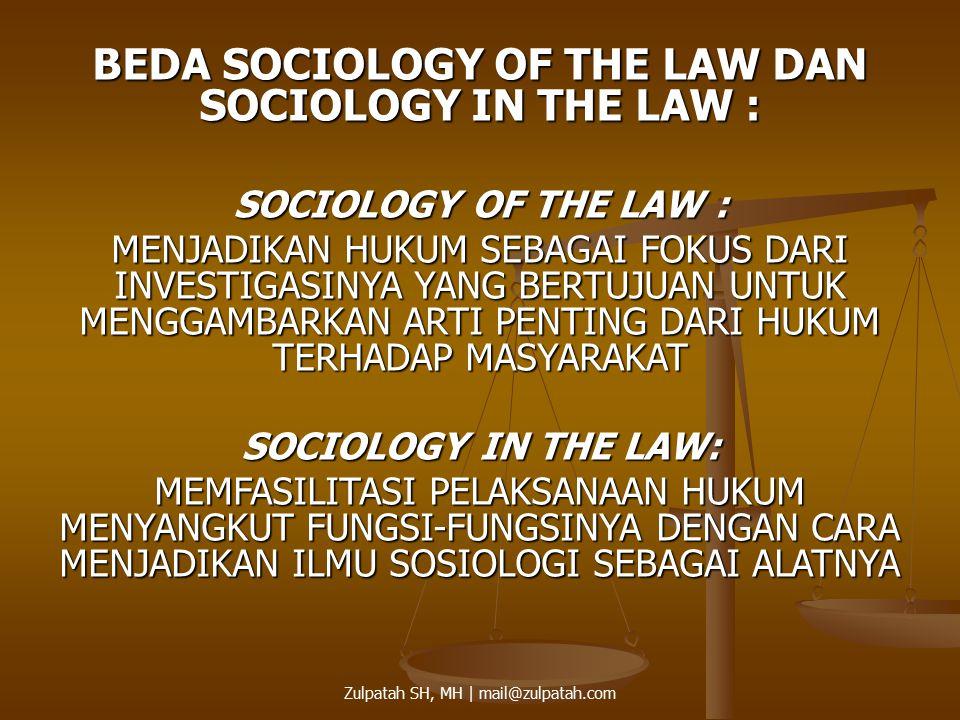 BEDA SOCIOLOGY OF THE LAW DAN SOCIOLOGY IN THE LAW : SOCIOLOGY OF THE LAW : MENJADIKAN HUKUM SEBAGAI FOKUS DARI INVESTIGASINYA YANG BERTUJUAN UNTUK ME