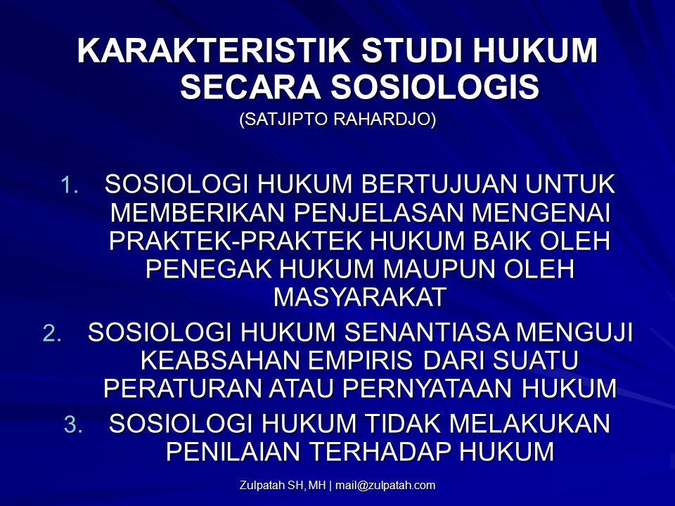 KARAKTERISTIK STUDI HUKUM SECARA SOSIOLOGIS (SATJIPTO RAHARDJO) 1. SOSIOLOGI HUKUM BERTUJUAN UNTUK MEMBERIKAN PENJELASAN MENGENAI PRAKTEK-PRAKTEK HUKU