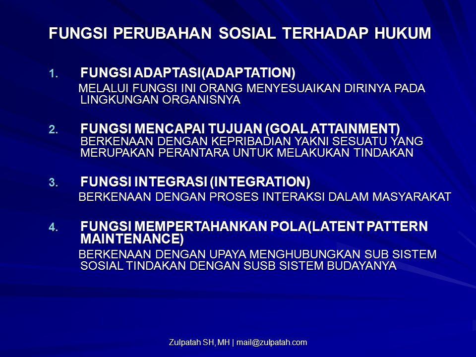 FUNGSI PERUBAHAN SOSIAL TERHADAP HUKUM 1. FUNGSI ADAPTASI(ADAPTATION) MELALUI FUNGSI INI ORANG MENYESUAIKAN DIRINYA PADA LINGKUNGAN ORGANISNYA MELALUI
