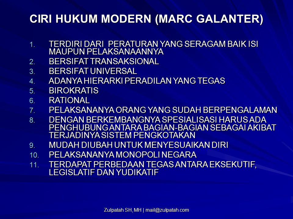 CIRI HUKUM MODERN (MARC GALANTER) 1. TERDIRI DARI PERATURAN YANG SERAGAM BAIK ISI MAUPUN PELAKSANAANNYA 2. BERSIFAT TRANSAKSIONAL 3. BERSIFAT UNIVERSA