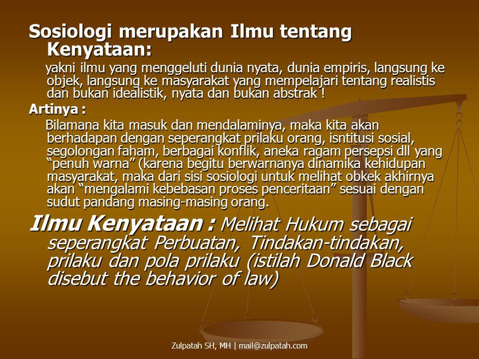 Sosiologi merupakan Ilmu tentang Kenyataan: yakni ilmu yang menggeluti dunia nyata, dunia empiris, langsung ke objek, langsung ke masyarakat yang memp