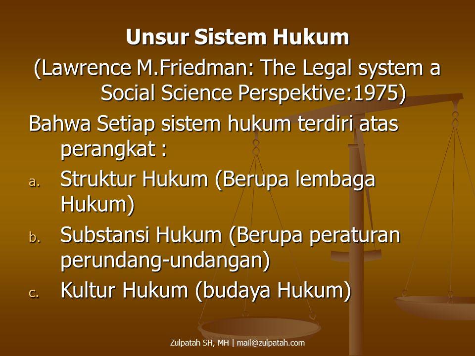 Unsur Sistem Hukum (Lawrence M.Friedman: The Legal system a Social Science Perspektive:1975) Bahwa Setiap sistem hukum terdiri atas perangkat : a. Str