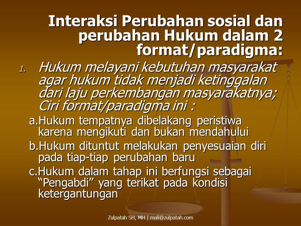Interaksi Perubahan sosial dan perubahan Hukum dalam 2 format/paradigma: 1. Hukum melayani kebutuhan masyarakat agar hukum tidak menjadi ketinggalan d
