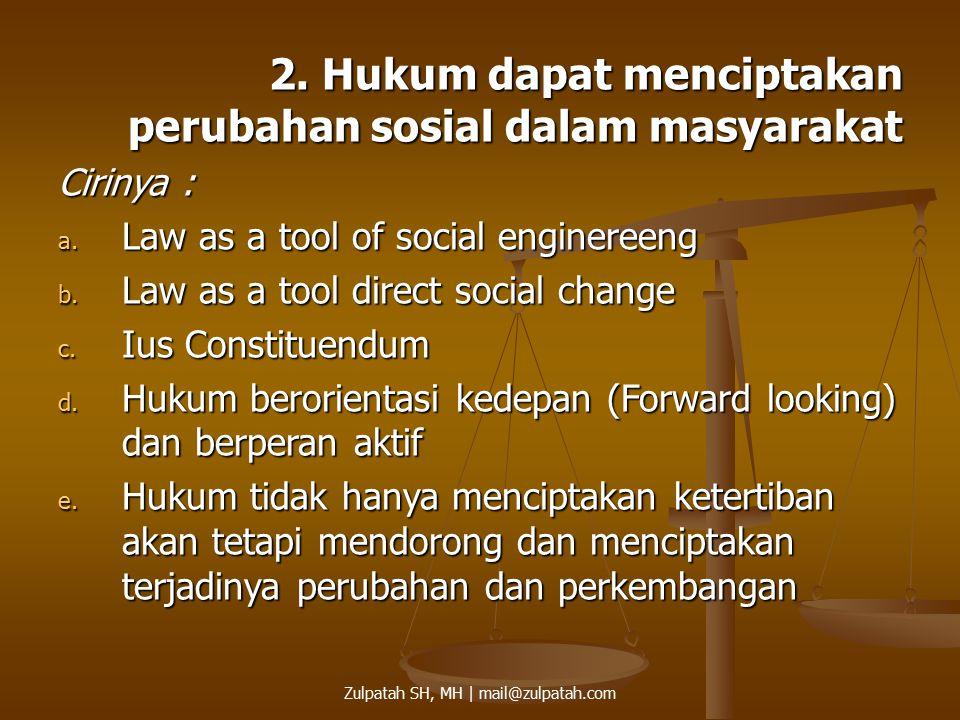2. Hukum dapat menciptakan perubahan sosial dalam masyarakat Cirinya : a. L aw as a tool of social enginereeng b. L aw as a tool direct social change