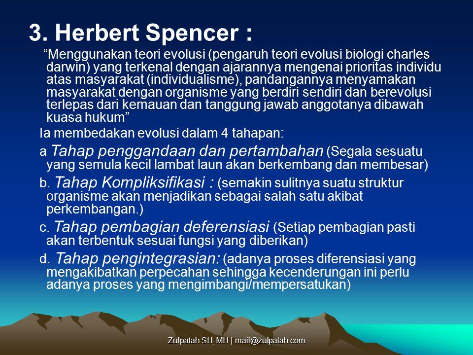 """3. Herbert Spencer : """"Menggunakan teori evolusi (pengaruh teori evolusi biologi charles darwin) yang terkenal dengan ajarannya mengenai prioritas indi"""
