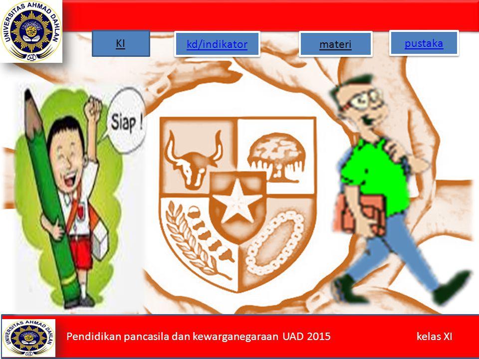 kd/indikator materi pustaka Pendidikan pancasila dan kewarganegaraan UAD 2015 kelas XI KI