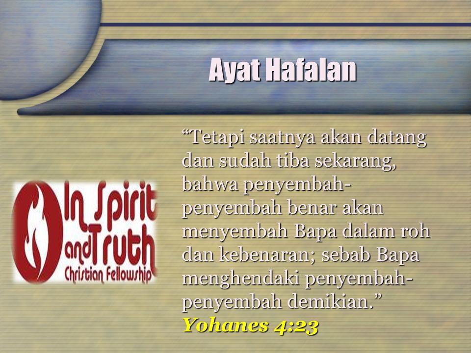 "Ayat Hafalan ""Tetapi saatnya akan datang dan sudah tiba sekarang, bahwa penyembah- penyembah benar akan menyembah Bapa dalam roh dan kebenaran; sebab"