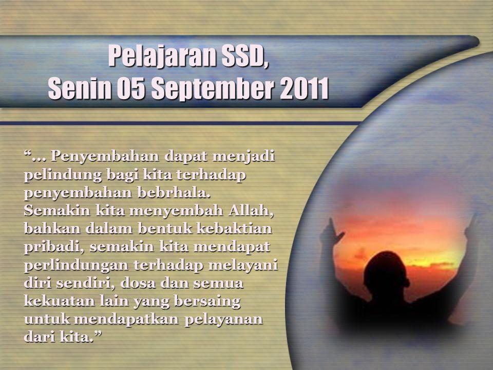 """Pelajaran SSD, Senin 05 September 2011 """"... Penyembahan dapat menjadi pelindung bagi kita terhadap penyembahan bebrhala. Semakin kita menyembah Allah,"""