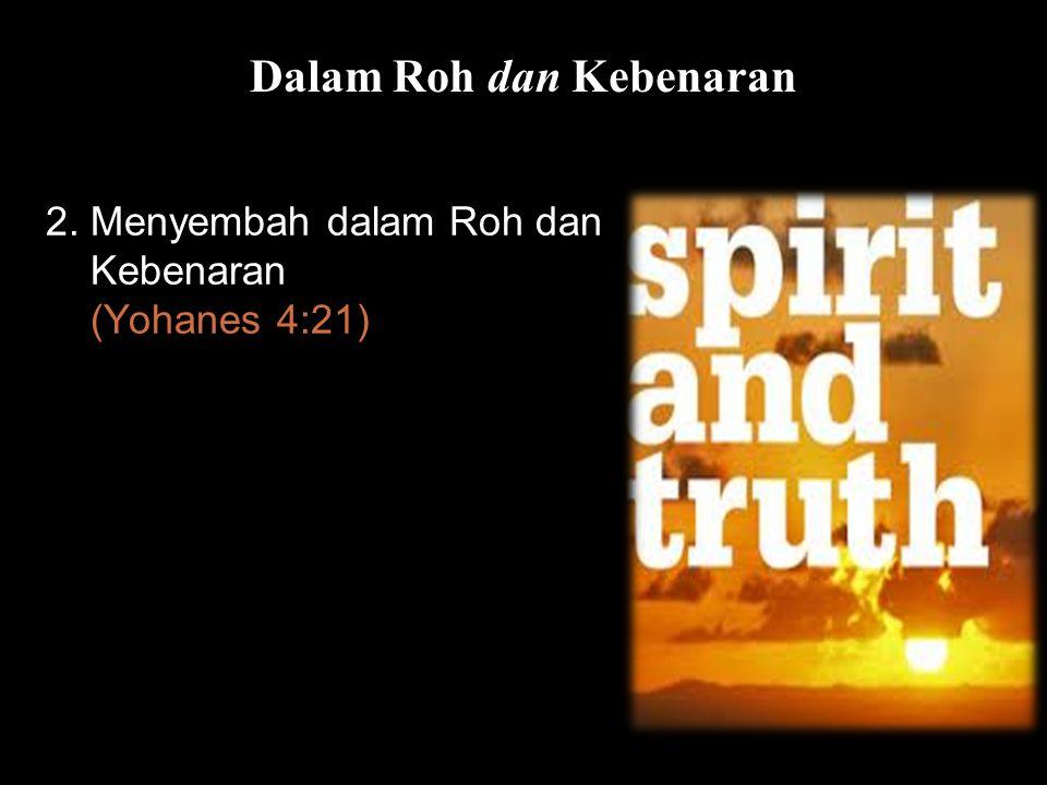 Bla Dalam Roh dan Kebenaran 2. Menyembah dalam Roh dan Kebenaran (Yohanes 4:21)