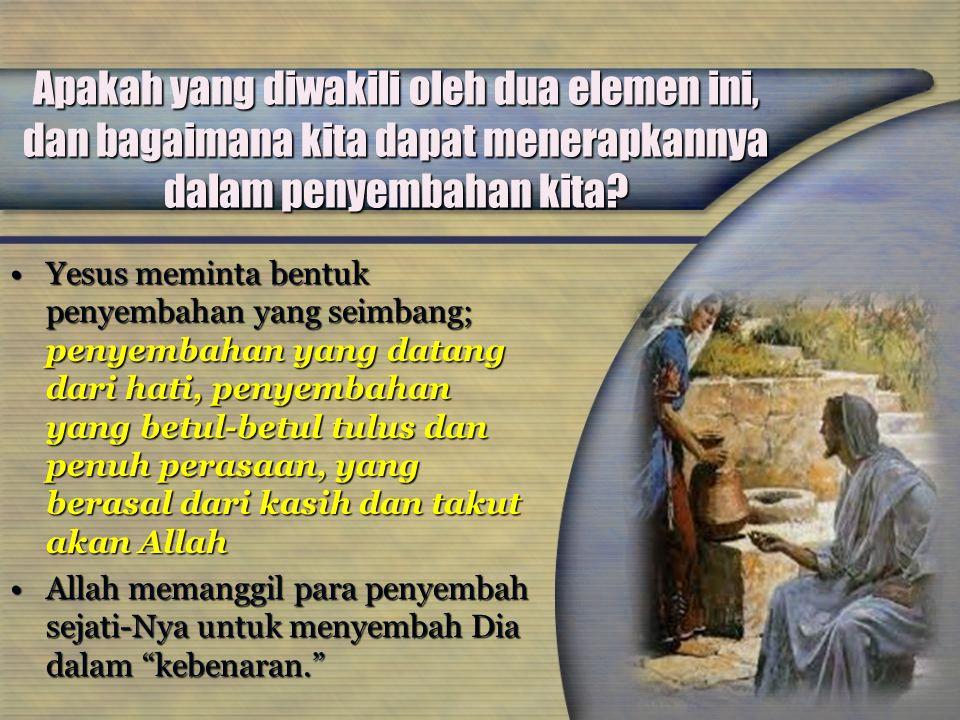 Apakah yang diwakili oleh dua elemen ini, dan bagaimana kita dapat menerapkannya dalam penyembahan kita? Yesus meminta bentuk penyembahan yang seimban