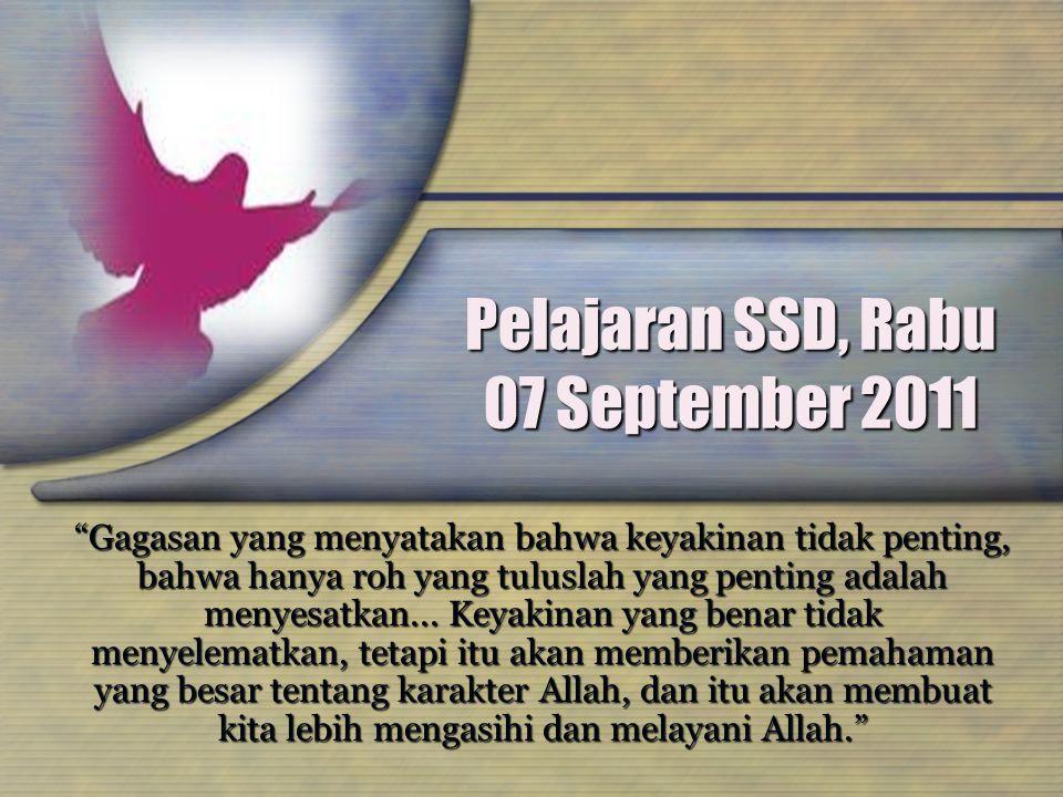 """Pelajaran SSD, Rabu 07 September 2011 """"Gagasan yang menyatakan bahwa keyakinan tidak penting, bahwa hanya roh yang tuluslah yang penting adalah menyes"""