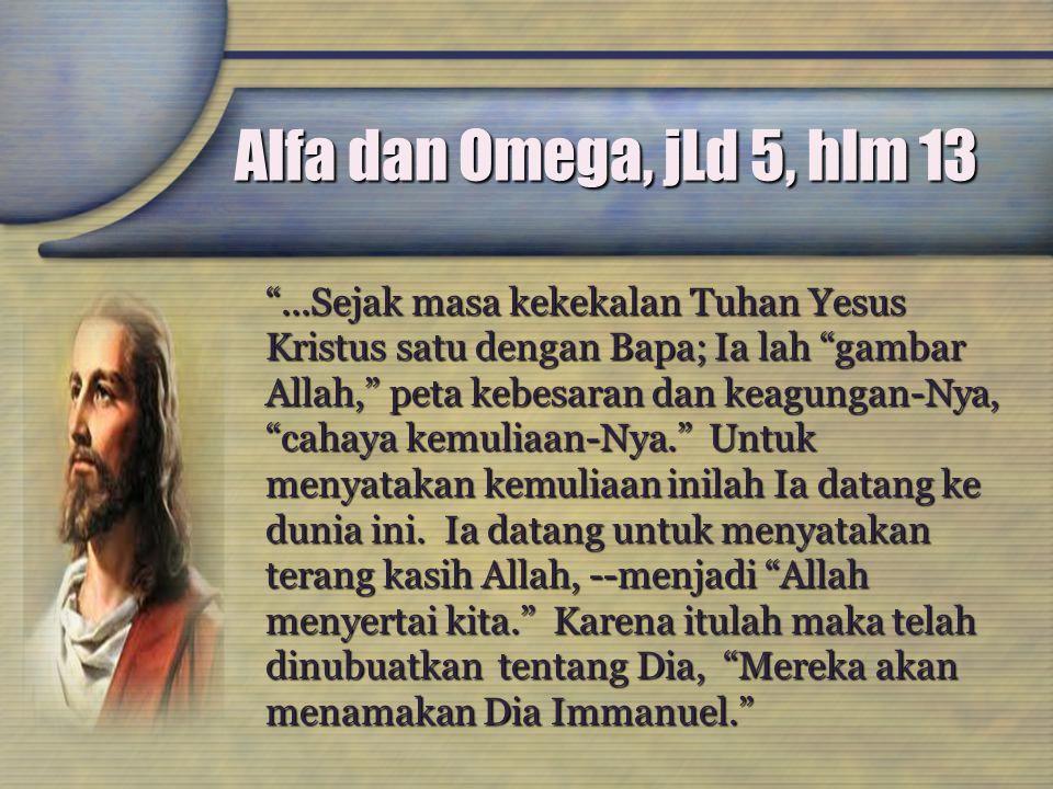 """Alfa dan Omega, jLd 5, hlm 13 """"...Sejak masa kekekalan Tuhan Yesus Kristus satu dengan Bapa; Ia lah """"gambar Allah,"""" peta kebesaran dan keagungan-Nya,"""