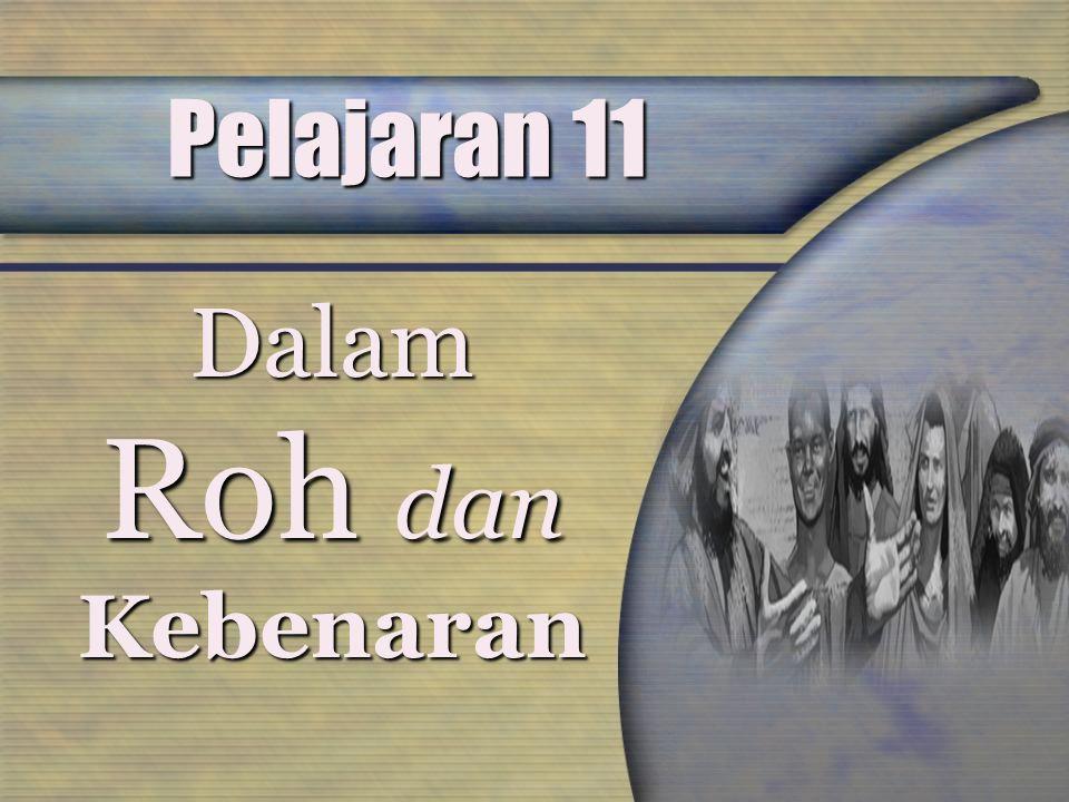 Pelajaran 11 Dalam Roh dan Kebenaran