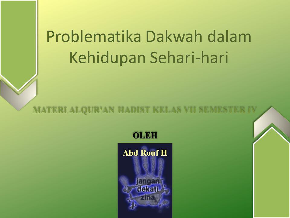 Problematika Dakwah dalam Kehidupan Sehari-hari MATERI ALQUR'AN HADIST KELAS VII SEMESTER IVOLEH Abd Rouf H MATERI ALQUR'AN HADIST KELAS VII SEMESTER