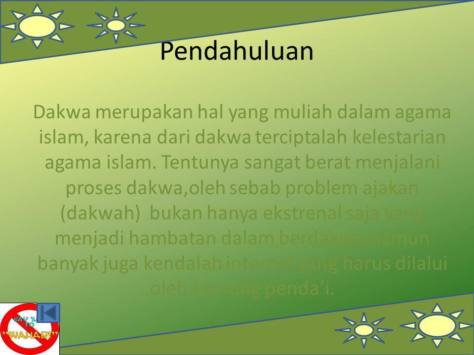 Pendahuluan Dakwa merupakan hal yang muliah dalam agama islam, karena dari dakwa terciptalah kelestarian agama islam. Tentunya sangat berat menjalani