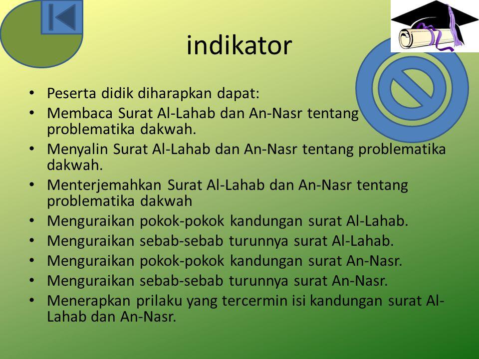 indikator Peserta didik diharapkan dapat: Membaca Surat Al-Lahab dan An-Nasr tentang problematika dakwah. Menyalin Surat Al-Lahab dan An-Nasr tentang