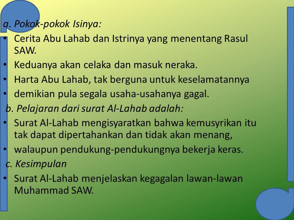 a. Pokok-pokok Isinya: Cerita Abu Lahab dan Istrinya yang menentang Rasul SAW. Keduanya akan celaka dan masuk neraka. Harta Abu Lahab, tak berguna unt