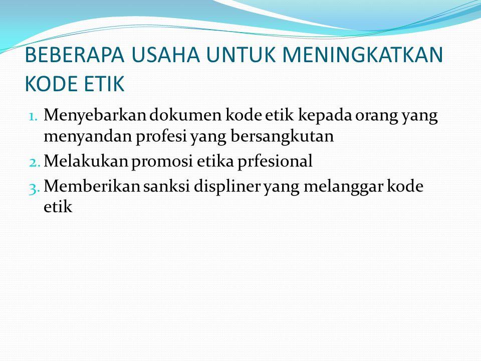 BEBERAPA USAHA UNTUK MENINGKATKAN KODE ETIK 1. Menyebarkan dokumen kode etik kepada orang yang menyandan profesi yang bersangkutan 2. Melakukan promos