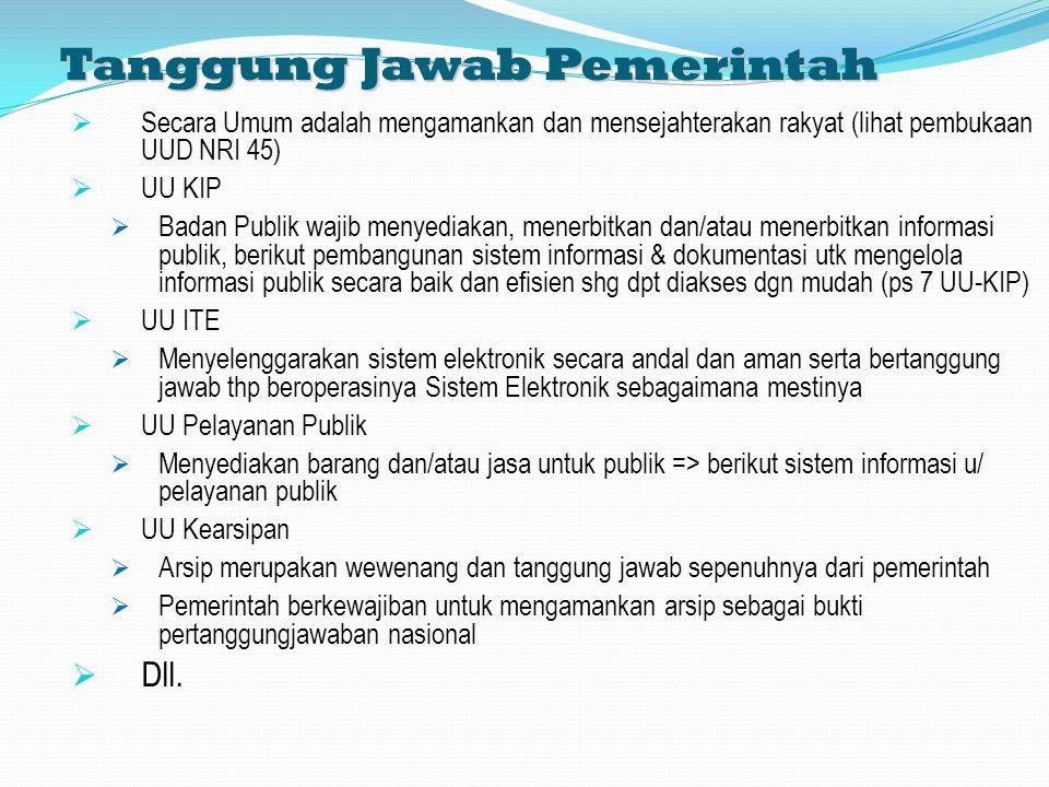 Tanggung Jawab Pemerintah  Secara Umum adalah mengamankan dan mensejahterakan rakyat (lihat pembukaan UUD NRI 45)  UU KIP  Badan Publik wajib menye