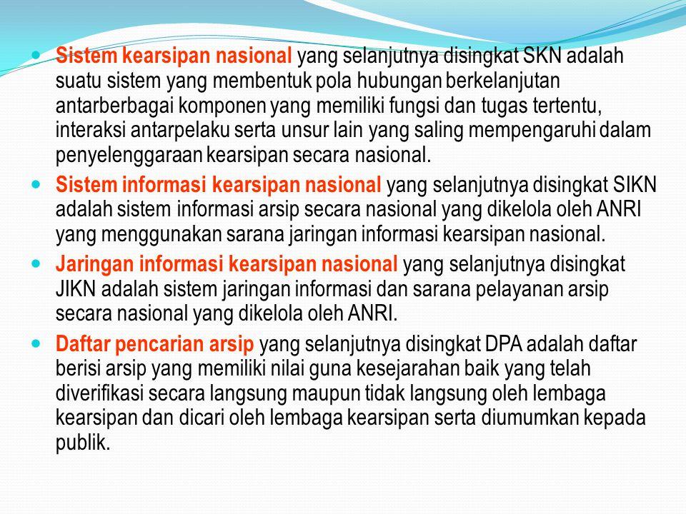 Sistem kearsipan nasional yang selanjutnya disingkat SKN adalah suatu sistem yang membentuk pola hubungan berkelanjutan antarberbagai komponen yang me