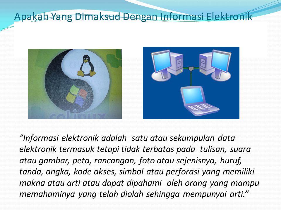 """Apakah Yang Dimaksud Dengan Informasi Elektronik """"Informasi elektronik adalah satu atau sekumpulan data elektronik termasuk tetapi tidak terbatas pada"""