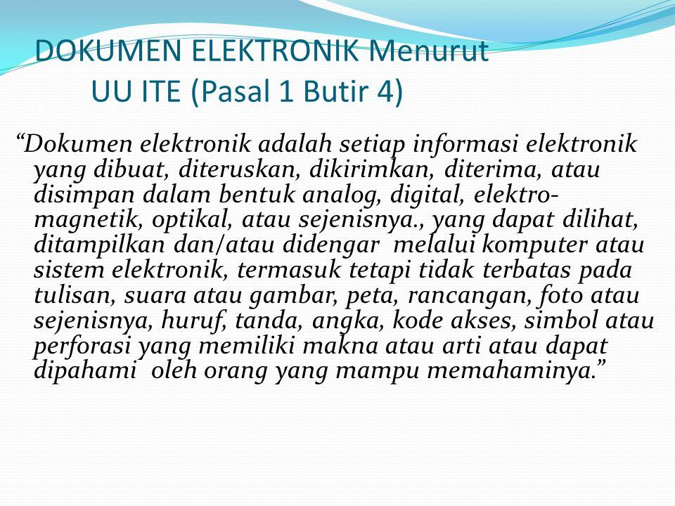 """DOKUMEN ELEKTRONIK Menurut UU ITE (Pasal 1 Butir 4) """"Dokumen elektronik adalah setiap informasi elektronik yang dibuat, diteruskan, dikirimkan, diteri"""
