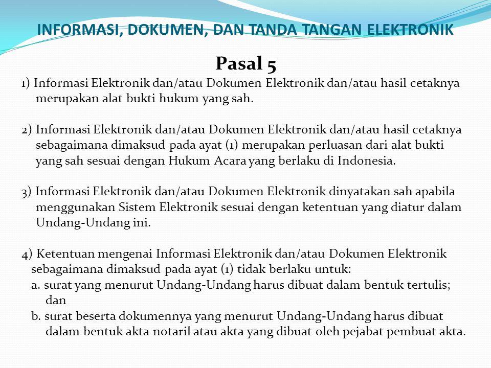 INFORMASI, DOKUMEN, DAN TANDA TANGAN ELEKTRONIK Pasal 5 1) Informasi Elektronik dan/atau Dokumen Elektronik dan/atau hasil cetaknya merupakan alat bukti hukum yang sah.