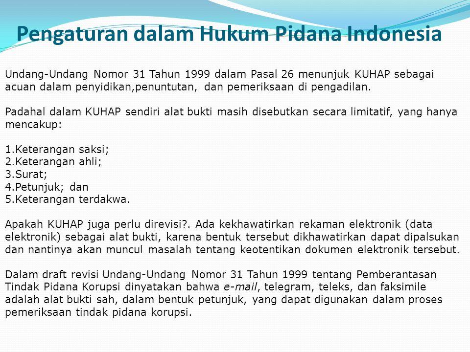 Pengaturan dalam Hukum Pidana Indonesia Undang-Undang Nomor 31 Tahun 1999 dalam Pasal 26 menunjuk KUHAP sebagai acuan dalam penyidikan,penuntutan, dan