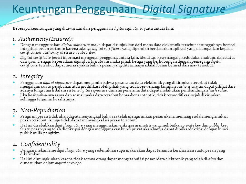 Keuntungan Penggunaan Digital Signature Beberapa keuntungan yang ditawarkan dari penggunaan digital signature, yaitu antara lain: 1. Authenticity (Ens