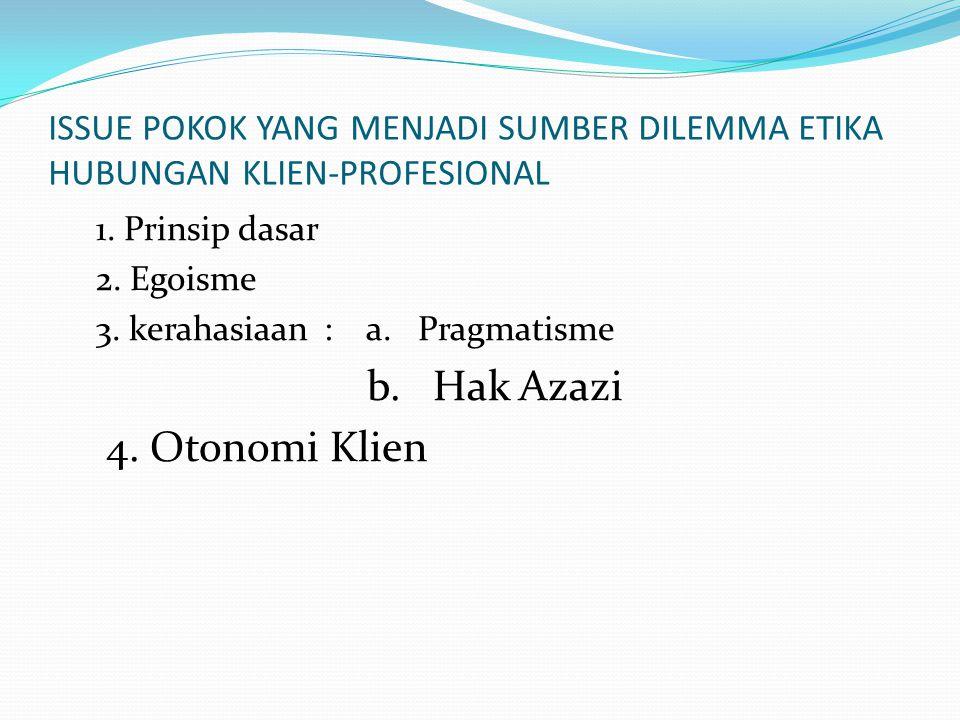 ISSUE POKOK YANG MENJADI SUMBER DILEMMA ETIKA HUBUNGAN KLIEN-PROFESIONAL 1.