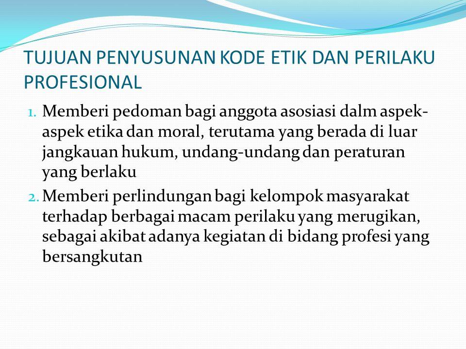 TUJUAN PENYUSUNAN KODE ETIK DAN PERILAKU PROFESIONAL 1. Memberi pedoman bagi anggota asosiasi dalm aspek- aspek etika dan moral, terutama yang berada