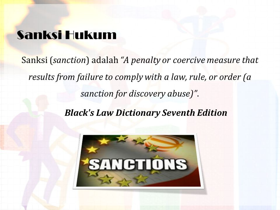 "Sanksi Hukum Sanksi (sanction) adalah ""A penalty or coercive measure that results from failure to comply with a law, rule, or order (a sanction for di"