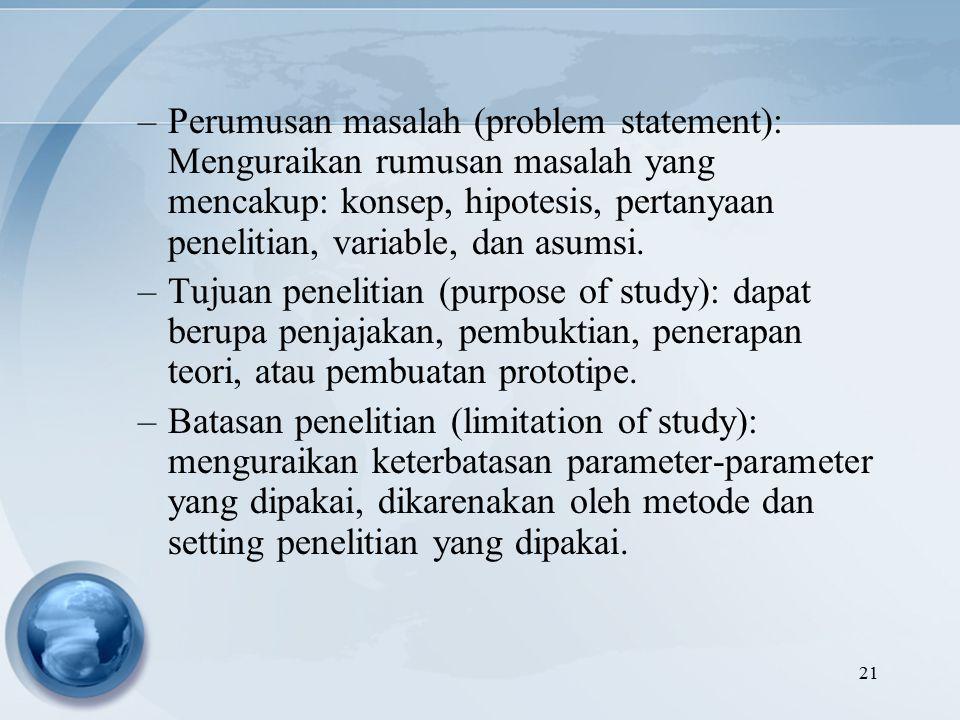 21 –Perumusan masalah (problem statement): Menguraikan rumusan masalah yang mencakup: konsep, hipotesis, pertanyaan penelitian, variable, dan asumsi.