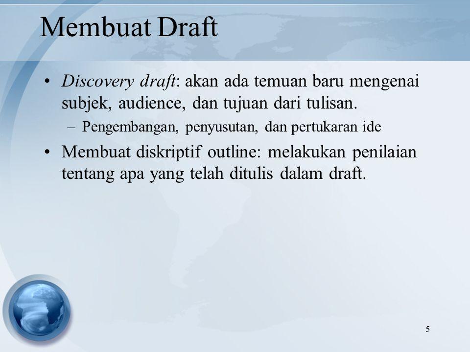 5 Membuat Draft Discovery draft: akan ada temuan baru mengenai subjek, audience, dan tujuan dari tulisan.