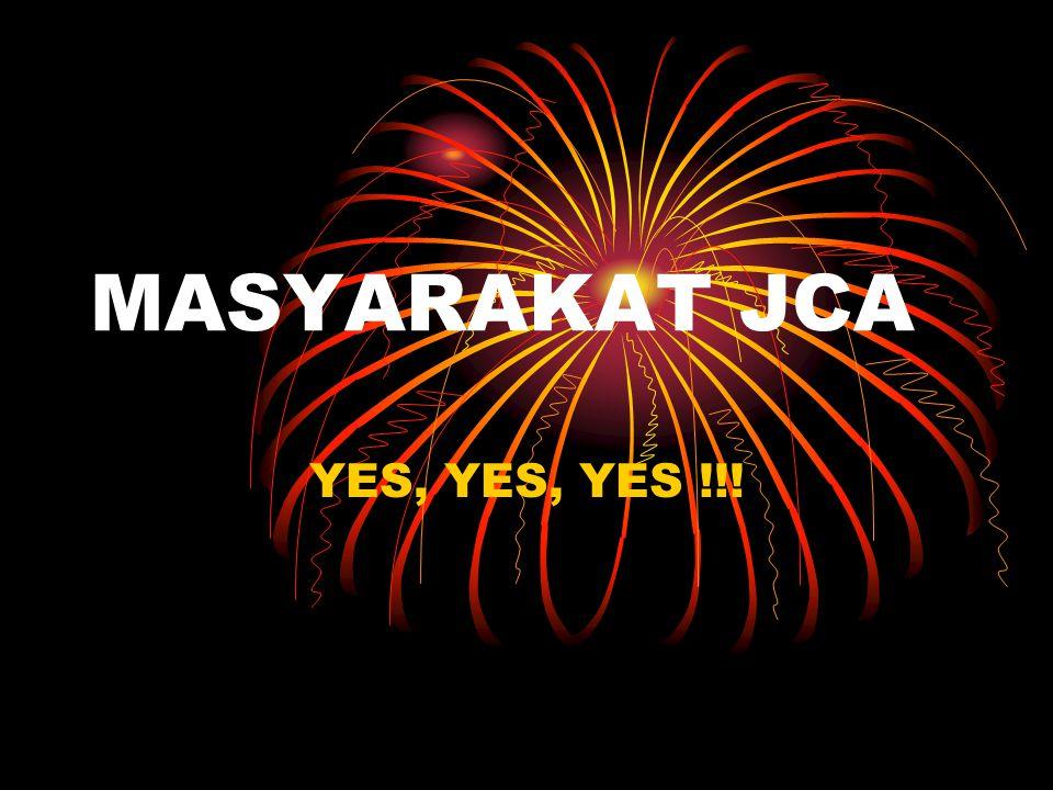 MASYARAKAT JCA YES, YES, YES !!!