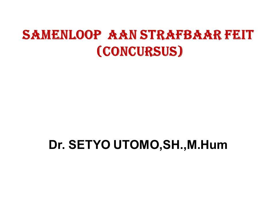 SAMENLOOP AAN STRAFBAAR FEIT (CONCURSUS) Dr. SETYO UTOMO,SH.,M.Hum