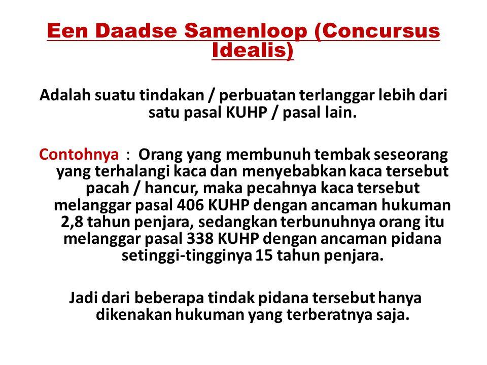 Een Daadse Samenloop (Concursus Idealis) Adalah suatu tindakan / perbuatan terlanggar lebih dari satu pasal KUHP / pasal lain. Contohnya : Orang yang