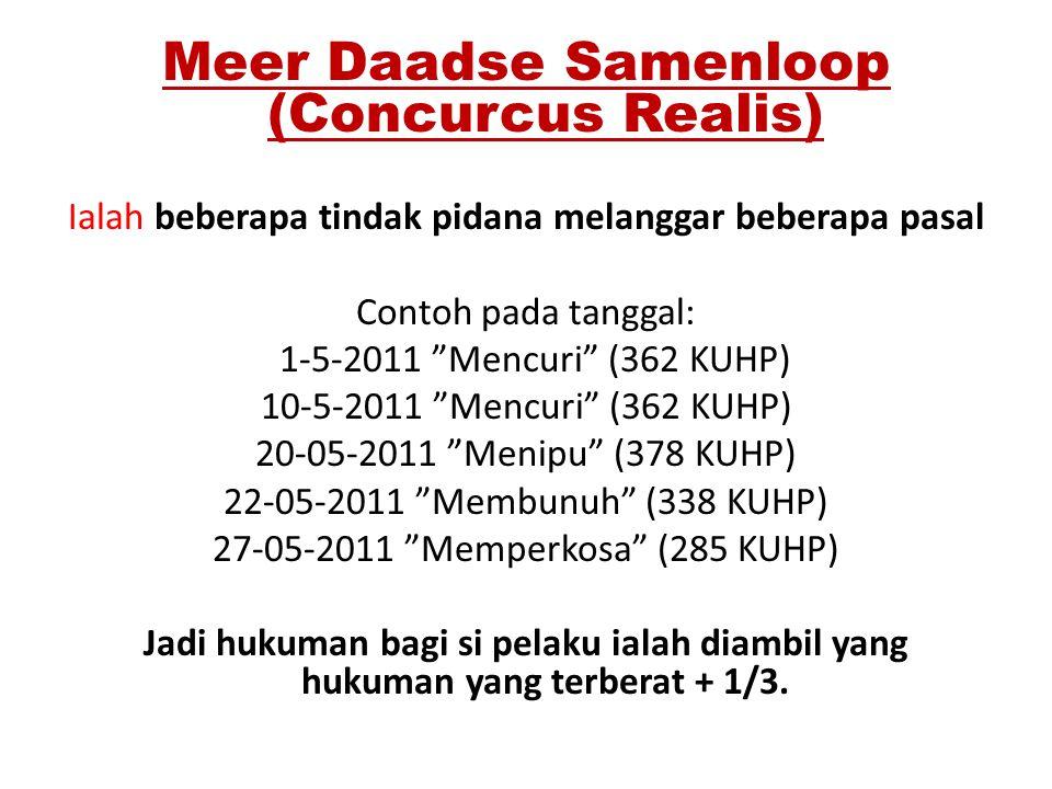 """Meer Daadse Samenloop (Concurcus Realis) Ialah beberapa tindak pidana melanggar beberapa pasal Contoh pada tanggal: 1-5-2011 """"Mencuri"""" (362 KUHP) 10-5"""