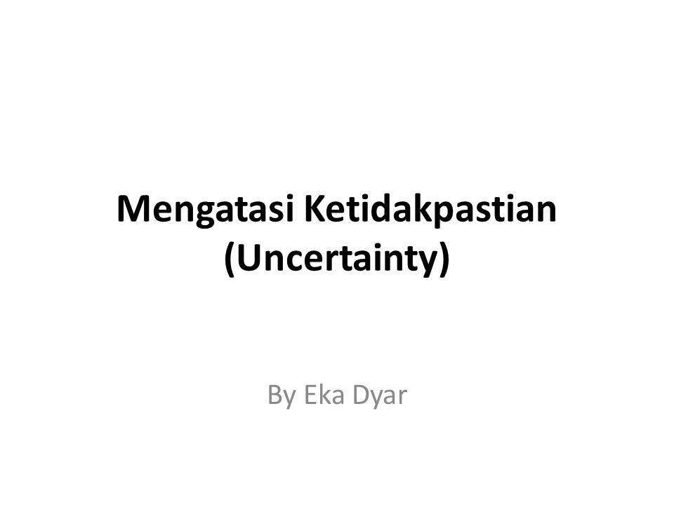 Mengatasi Ketidakpastian (Uncertainty) By Eka Dyar